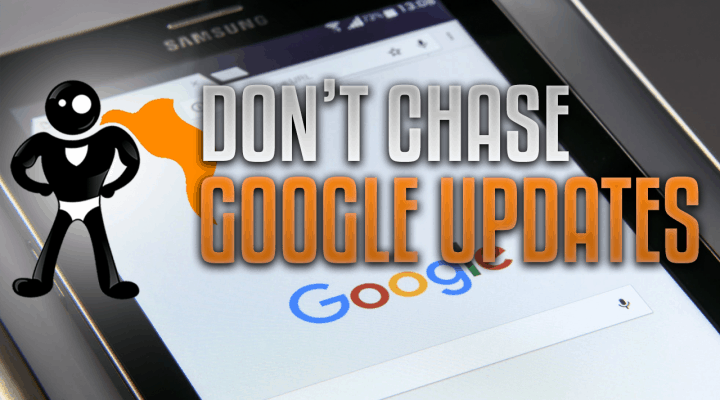 Don't Chase Google Algorithm Updates